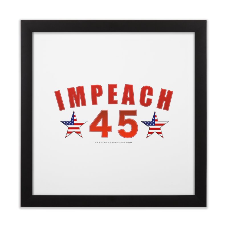 Impeach 45 From Leading Home Framed Fine Art Print by Leading Artist Shop