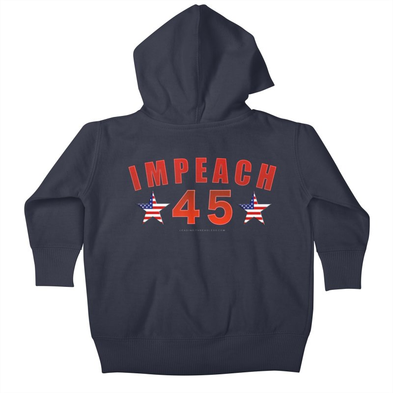 Impeach 45 From Leading Kids Baby Zip-Up Hoody by Leading Artist Shop