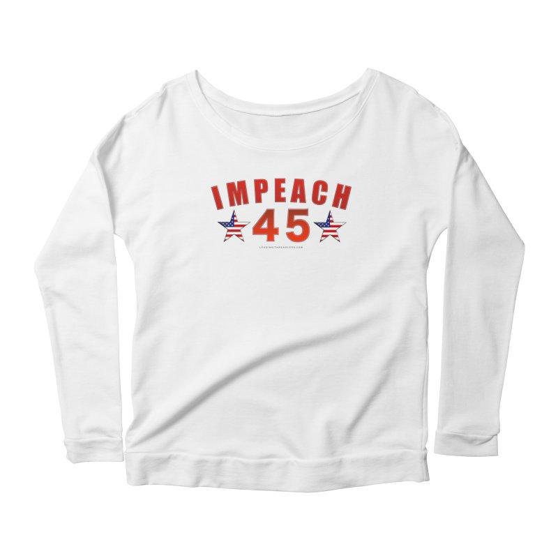 Impeach 45 From Leading Women's Scoop Neck Longsleeve T-Shirt by Leading Artist Shop