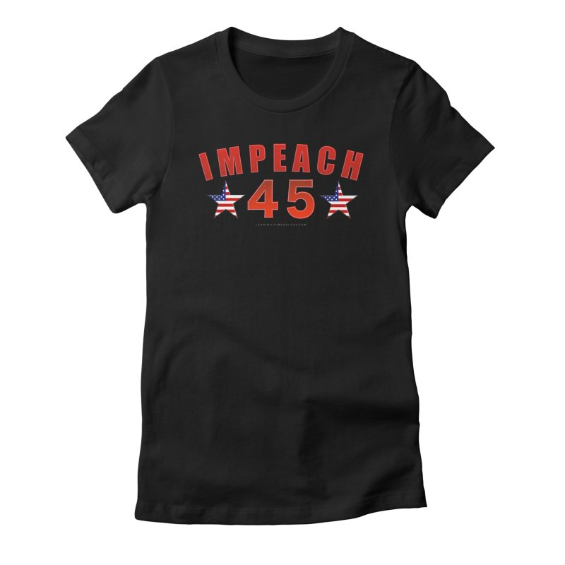 Impeach 45 From Leading Women's Fitted T-Shirt by Leading Artist Shop