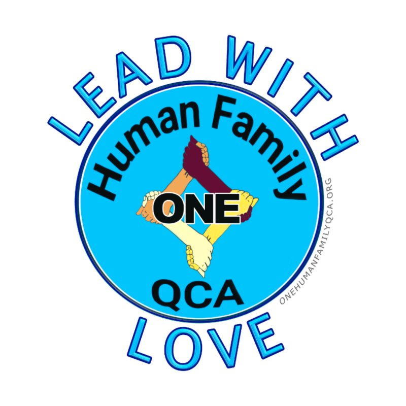 Lead With Love - One Human Family QCA Kids T-Shirt by Leading Artist Shop