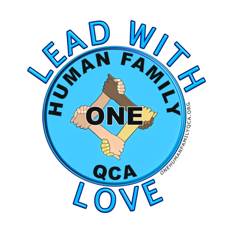 Lead With Love - One Human Family QCA by Leading Artist Shop