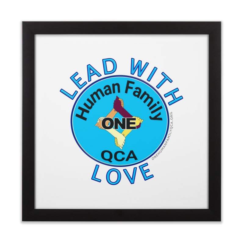 Lead With Love - One Human Family QCA Home Framed Fine Art Print by Leading Artist Shop