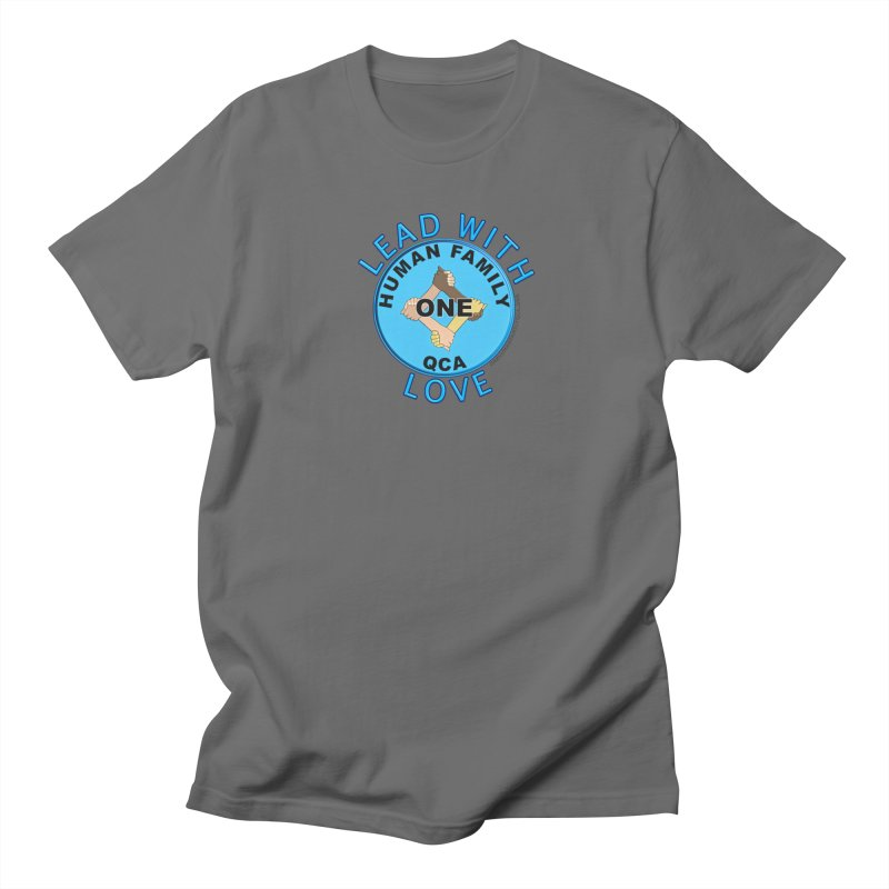 Lead With Love - One Human Family QCA Men's T-Shirt by Leading Artist Shop