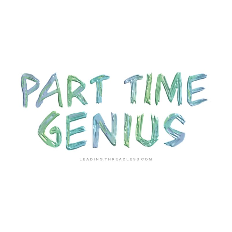 Part Time Genius Shirt by Leading Artist Shop