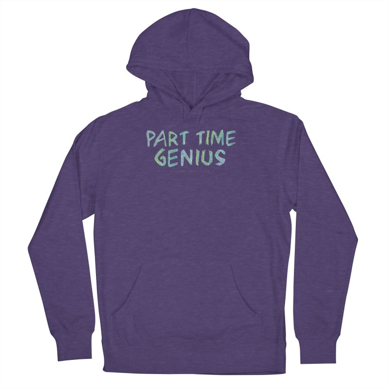 Part Time Genius Shirt Women's French Terry Pullover Hoody by Leading Artist Shop