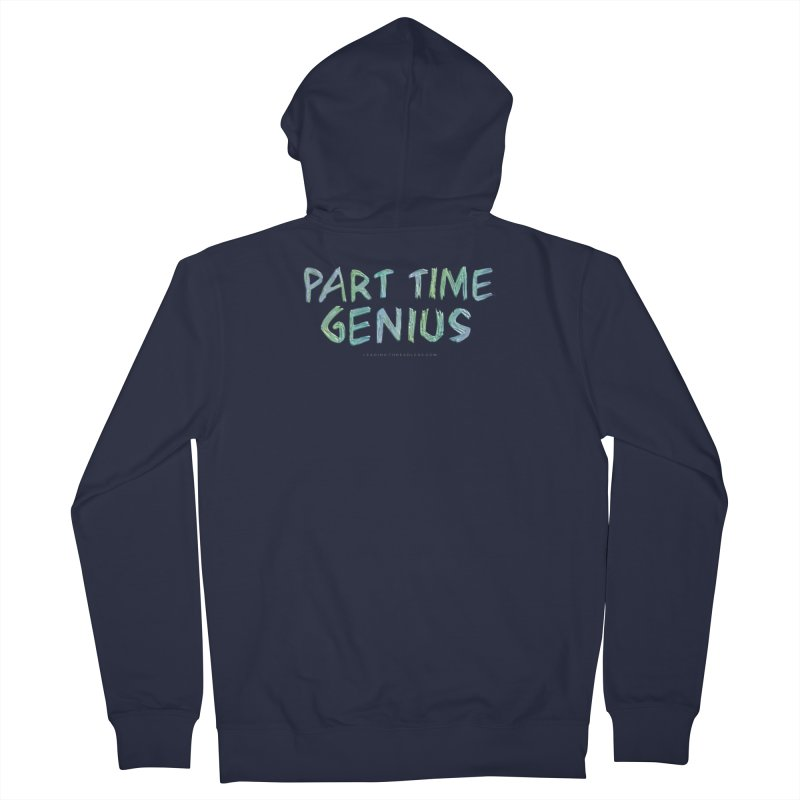 Part Time Genius Shirt Men's French Terry Zip-Up Hoody by Leading Artist Shop
