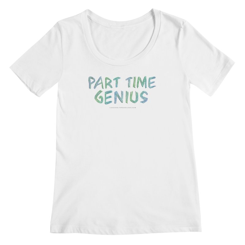 Part Time Genius Shirt Women's Regular Scoop Neck by Leading Artist Shop