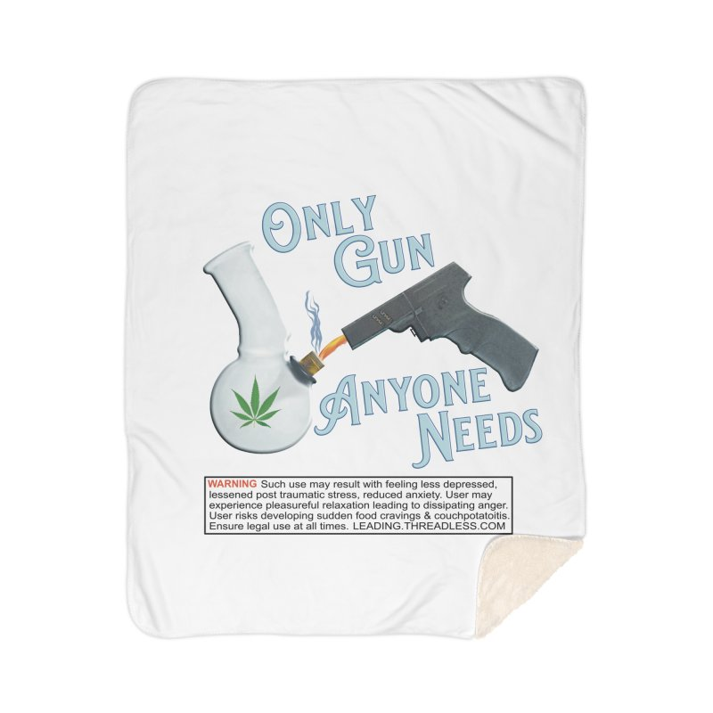 Weed Gun Shirts - All I Need Home Sherpa Blanket Blanket by Leading Artist Shop
