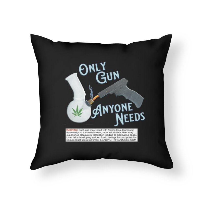 Weed Gun Shirts - All I Need Home Throw Pillow by Leading Artist Shop