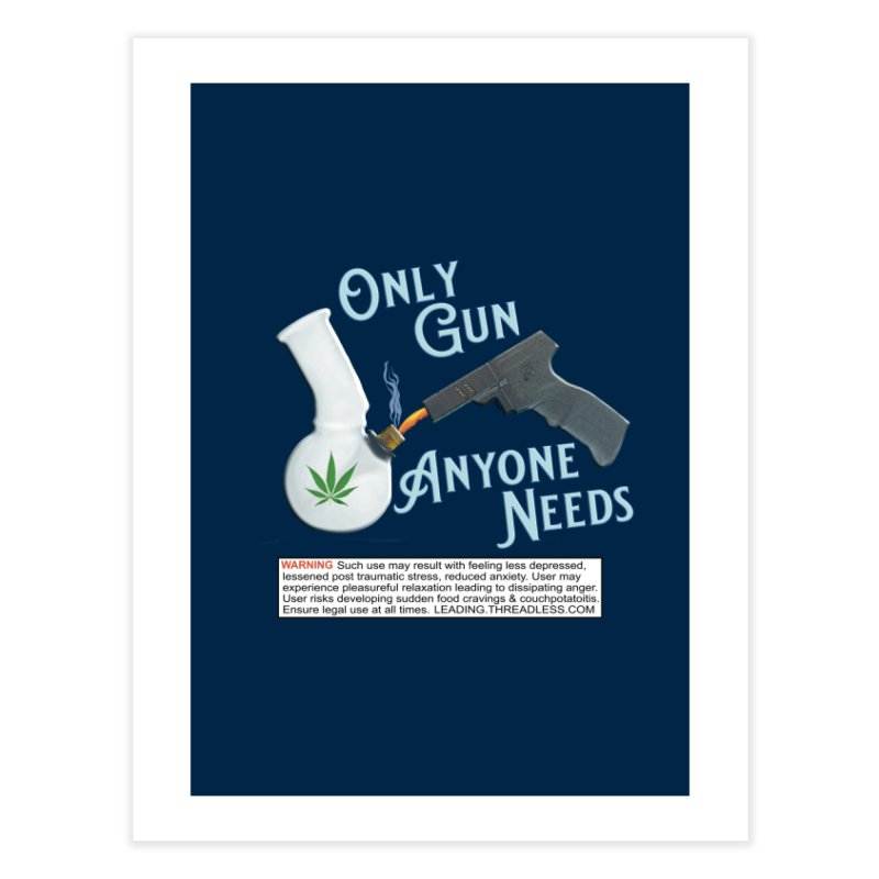 Weed Gun Shirts - All I Need Home Fine Art Print by Leading Artist Shop