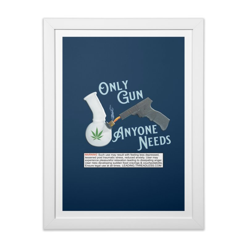Weed Gun Shirts - All I Need Home Framed Fine Art Print by Leading Artist Shop