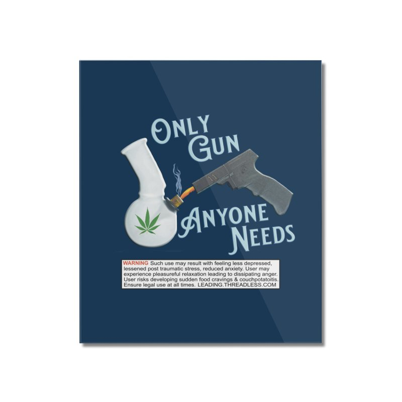 Weed Gun Shirts - All I Need Home Mounted Acrylic Print by Leading Artist Shop