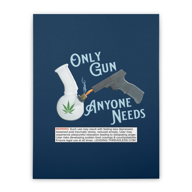 Weed Gun Shirts - All I Need Home Stretched Canvas by Leading Artist Shop