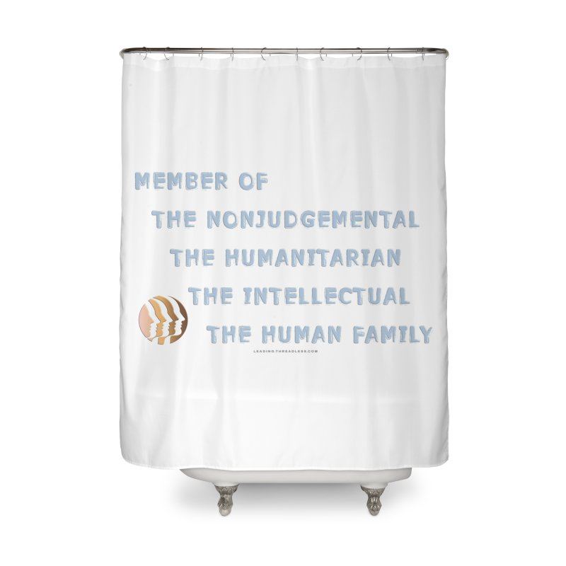 Member Of Human Family Shirts n More Home Shower Curtain by Leading Artist Shop