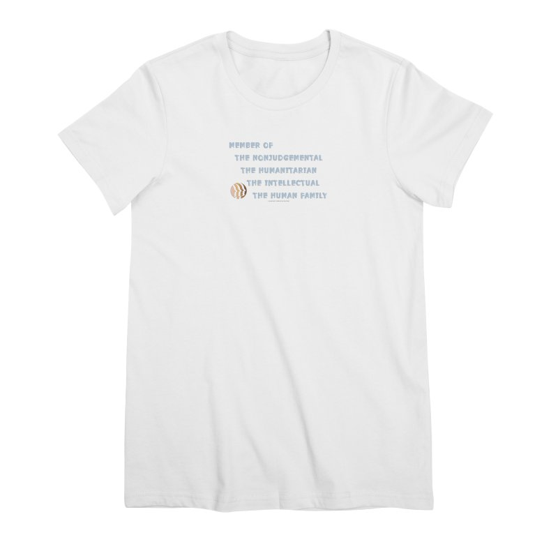 Member Of Human Family Shirts n More Women's Premium T-Shirt by Leading Artist Shop