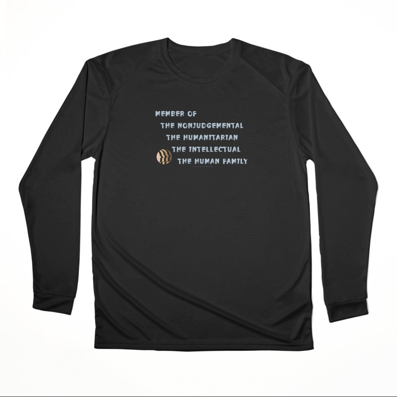 Member Of Human Family Shirts n More Women's Performance Unisex Longsleeve T-Shirt by Leading Artist Shop