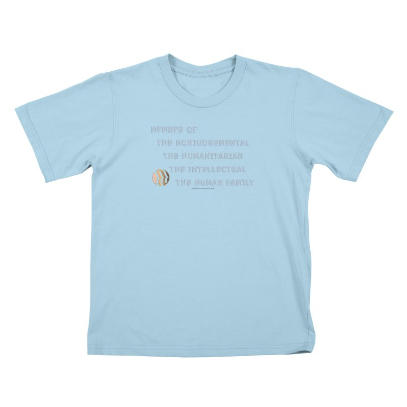 Member Of Human Family Shirts n More Kids T-Shirt by Leading Artist Shop