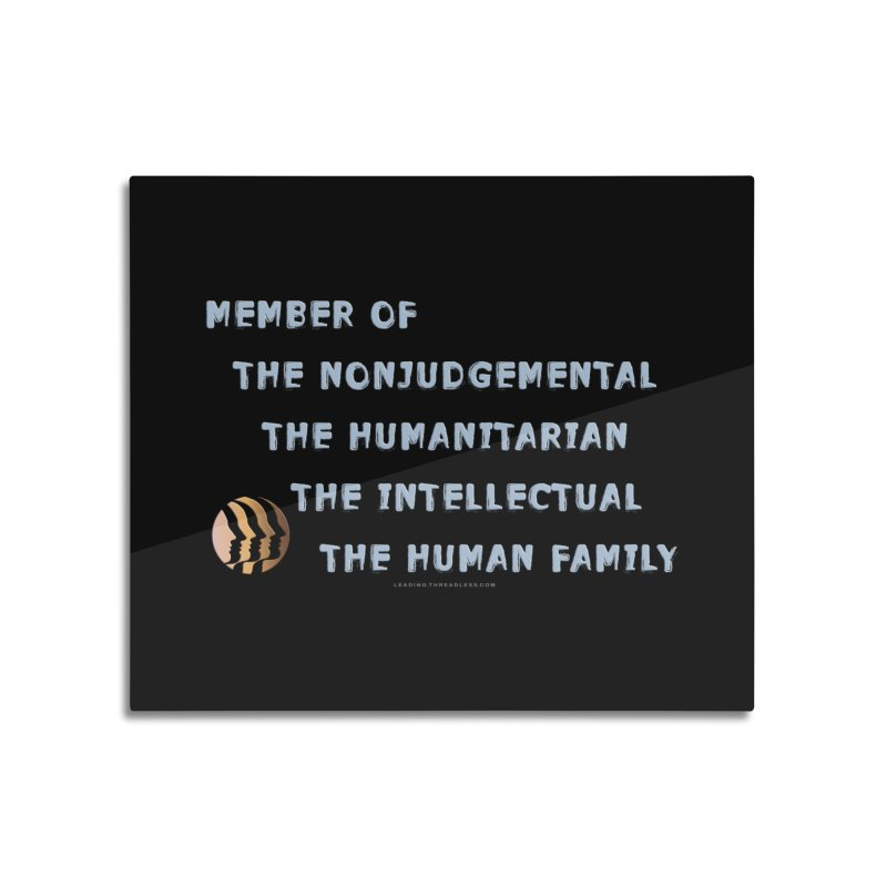 Member Of Human Family Shirts n More Home Mounted Aluminum Print by Leading Artist Shop