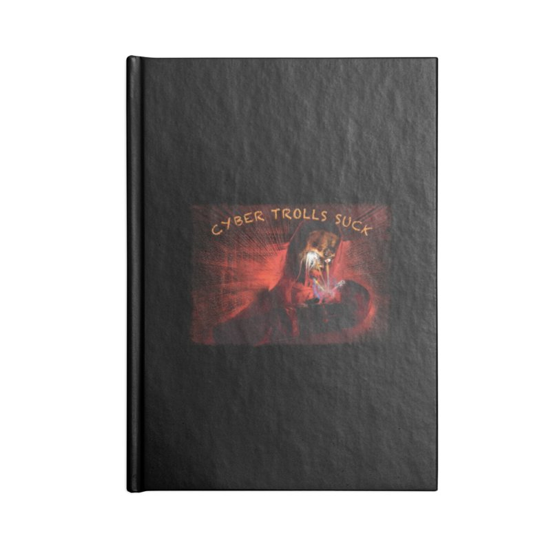 Cyber Trolls Suck - Shirts n Products Accessories Blank Journal Notebook by Leading Artist Shop