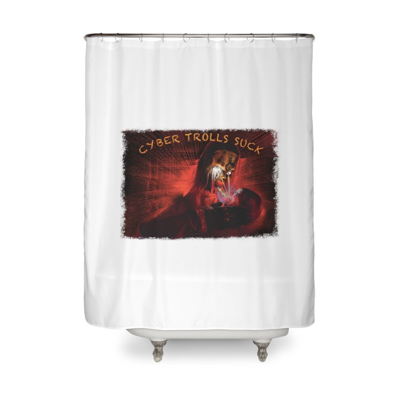 Cyber Trolls Suck - Shirts n Products Home Shower Curtain by Leading Artist Shop