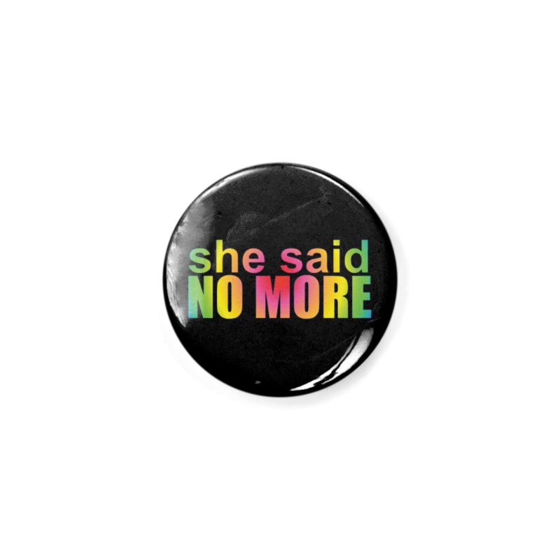 She Said No More Shirts n more Accessories Button by Leading Artist Shop