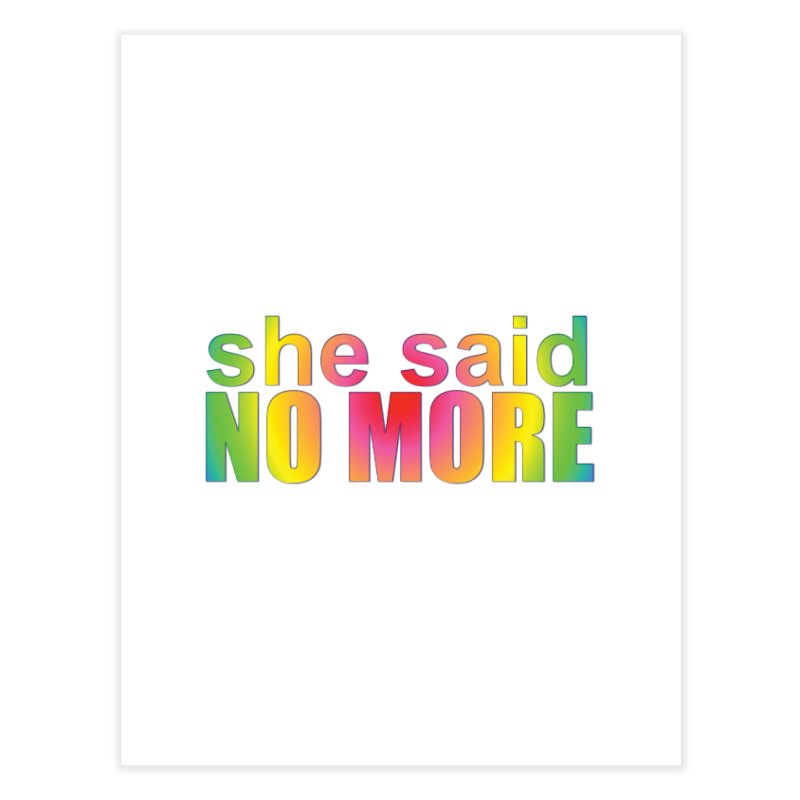 She Said No More Shirts n more Home Fine Art Print by Leading Artist Shop