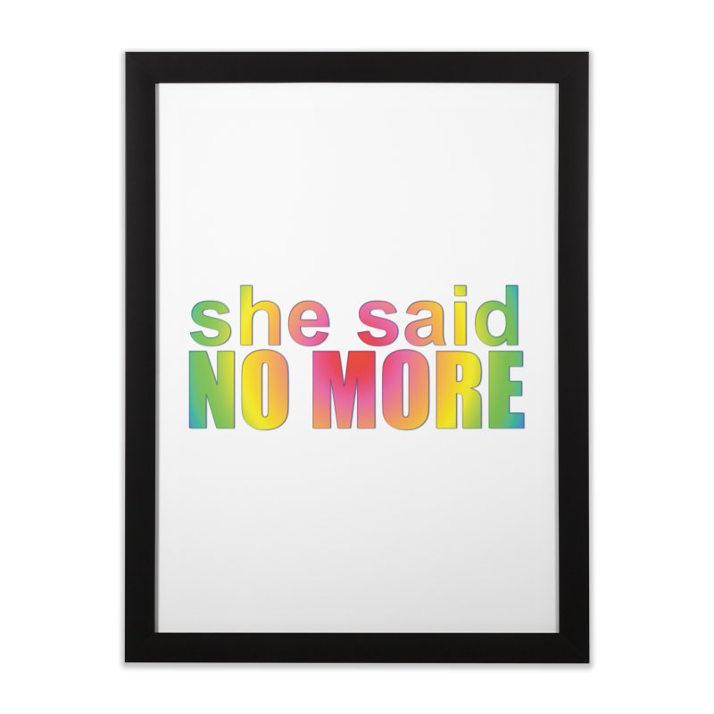 She Said No More Shirts n more Home Framed Fine Art Print by Leading Artist Shop