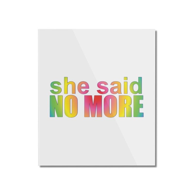 She Said No More Shirts n more Home Mounted Acrylic Print by Leading Artist Shop