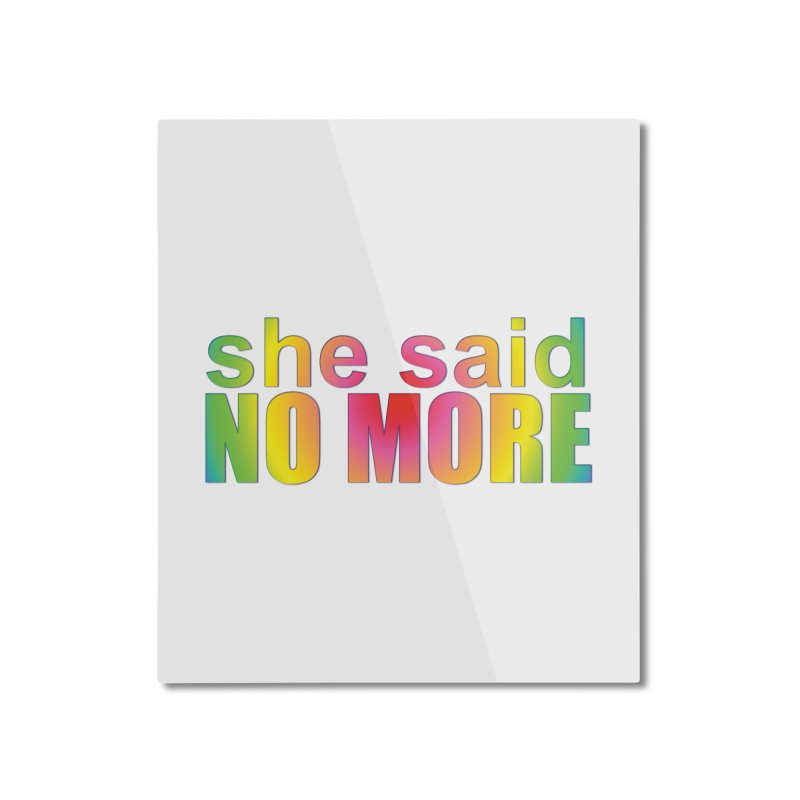 She Said No More Shirts n more Home Mounted Aluminum Print by Leading Artist Shop