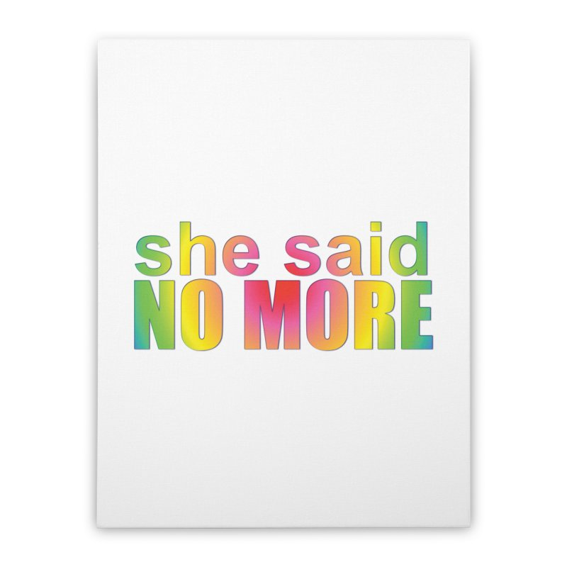 She Said No More Shirts n more Home Stretched Canvas by Leading Artist Shop