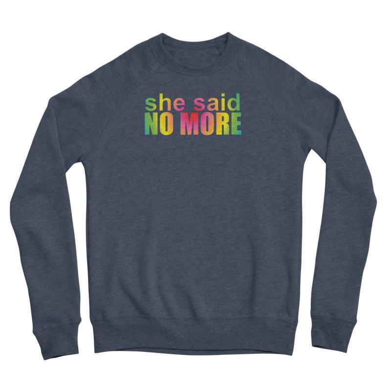 She Said No More Shirts n more Men's Sponge Fleece Sweatshirt by Leading Artist Shop