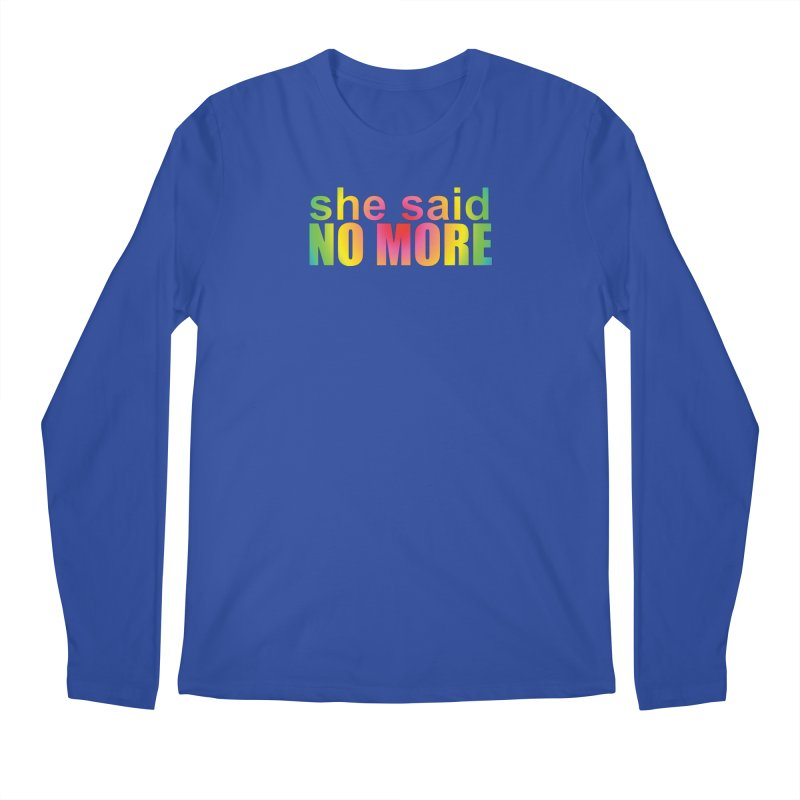 She Said No More Shirts n more Men's Regular Longsleeve T-Shirt by Leading Artist Shop