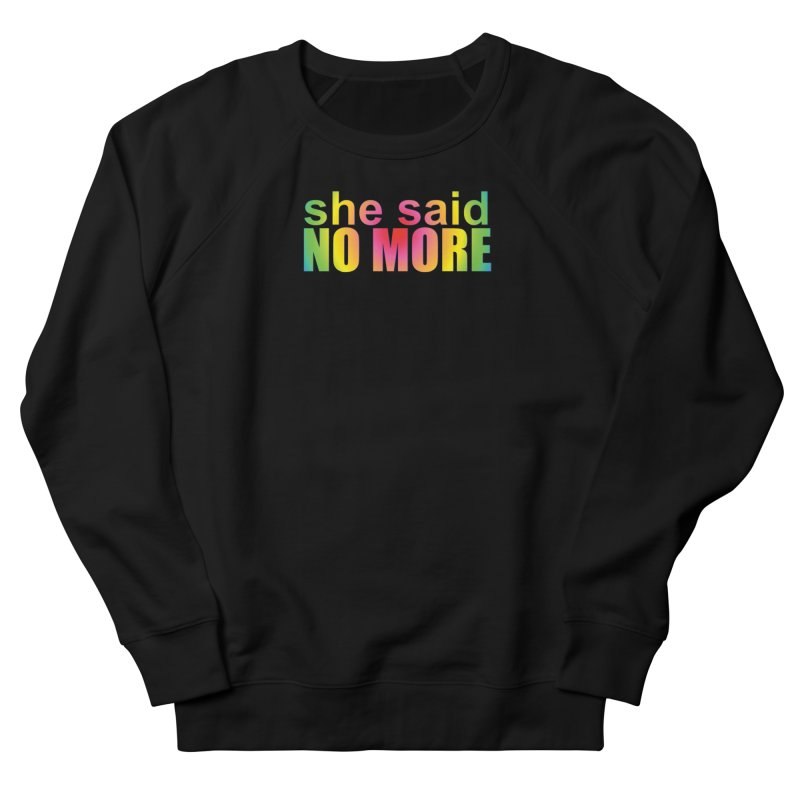 She Said No More Shirts n more Women's French Terry Sweatshirt by Leading Artist Shop