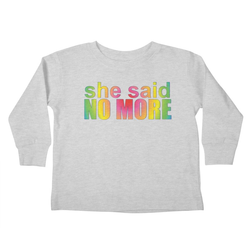 She Said No More Shirts n more Kids Toddler Longsleeve T-Shirt by Leading Artist Shop