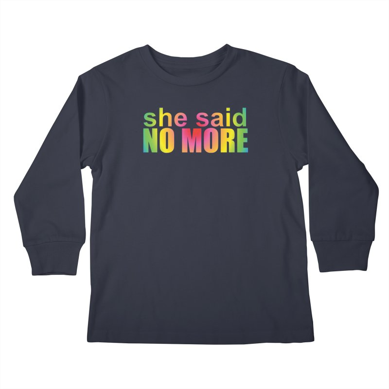 She Said No More Shirts n more Kids Longsleeve T-Shirt by Leading Artist Shop