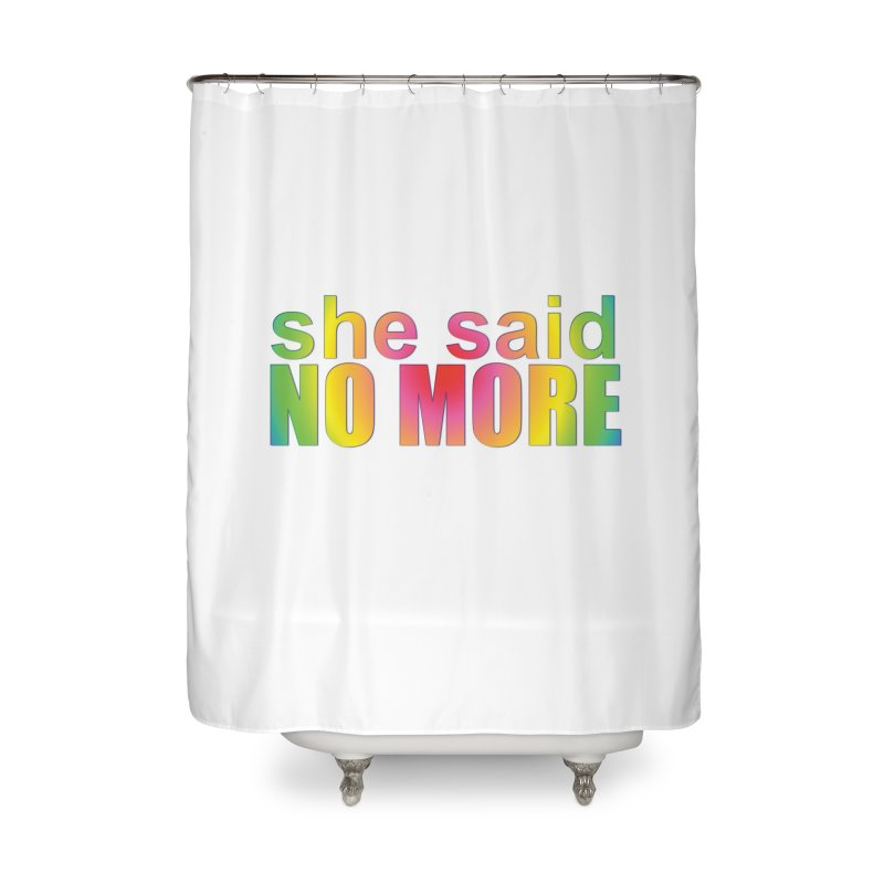 She Said No More Shirts n more Home Shower Curtain by Leading Artist Shop