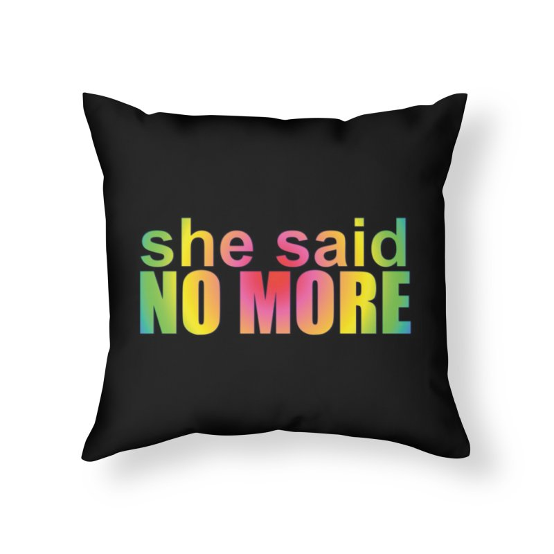 She Said No More Shirts n more Home Throw Pillow by Leading Artist Shop