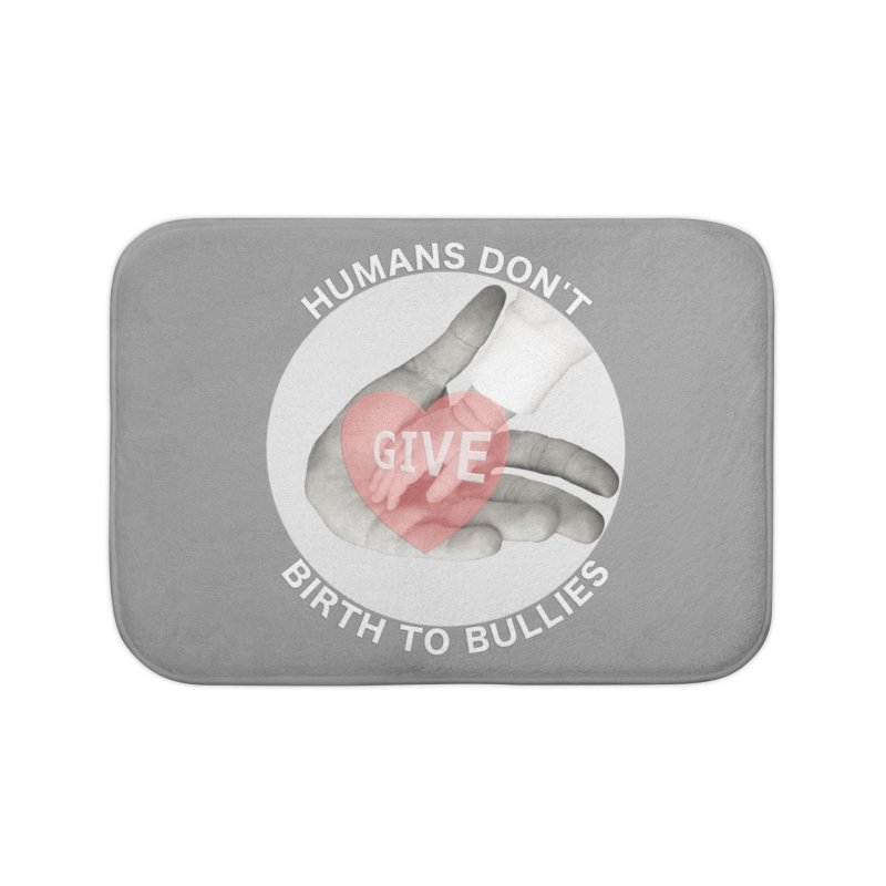 Humans Don't Give Birth To Bullies Home Bath Mat by Leading Artist Shop
