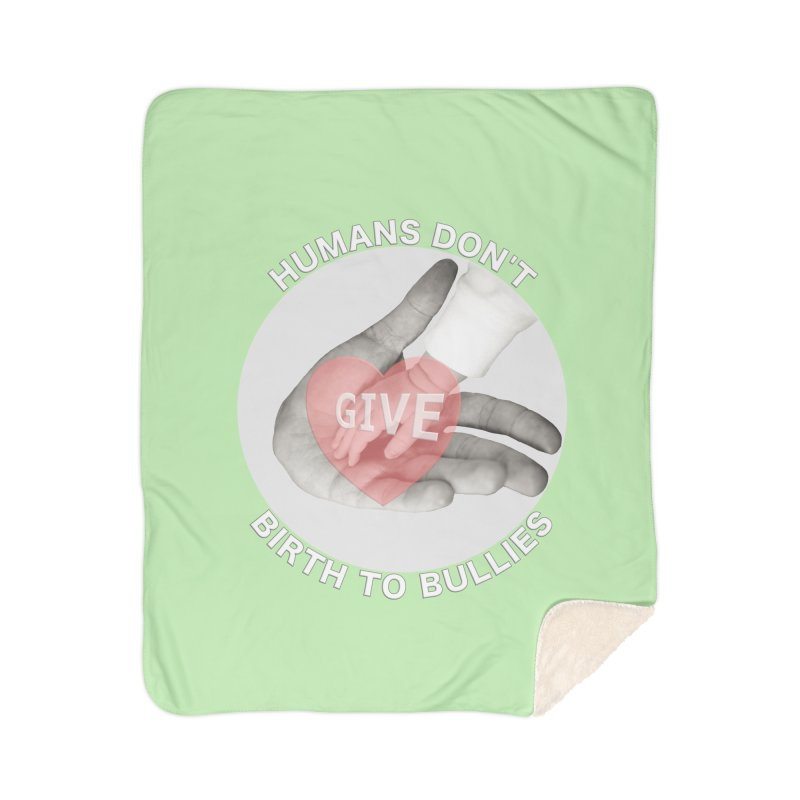 Humans Don't Give Birth To Bullies Home Sherpa Blanket Blanket by Leading Artist Shop