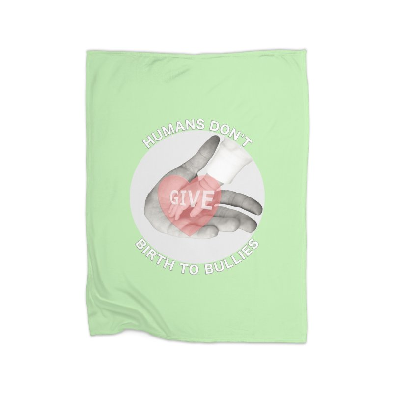 Humans Don't Give Birth To Bullies Home Fleece Blanket Blanket by Leading Artist Shop
