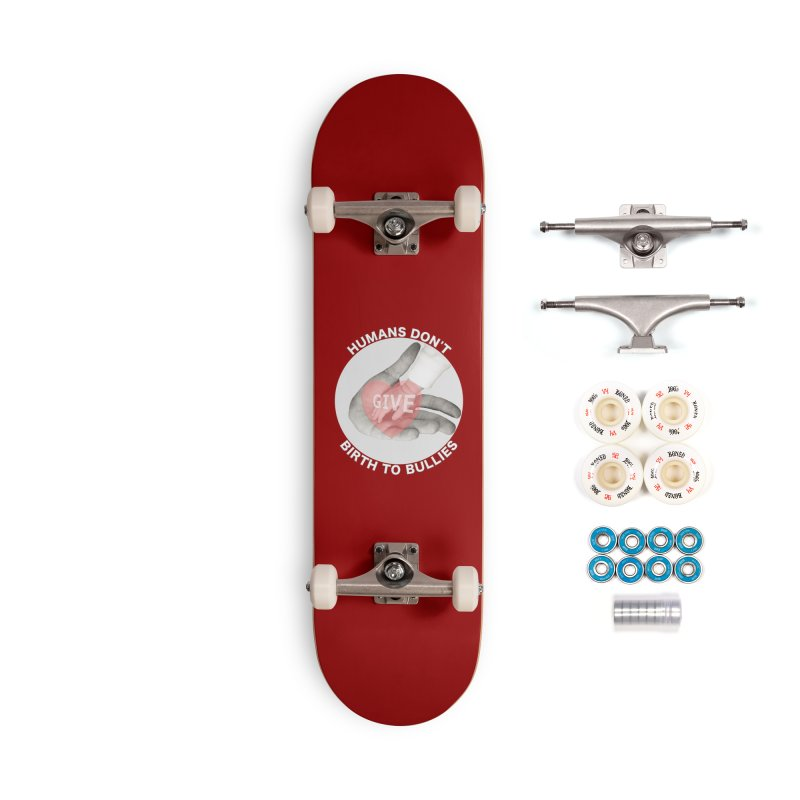 Humans Don't Give Birth To Bullies Accessories Complete - Premium Skateboard by Leading Artist Shop