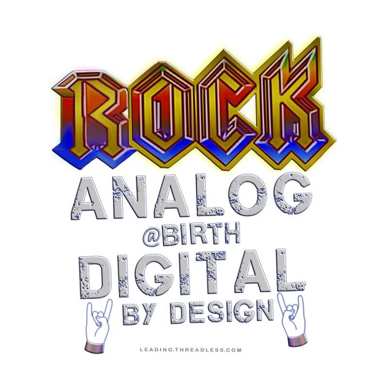 Rock Analog At Birth Digital By Design by Leading Artist Shop