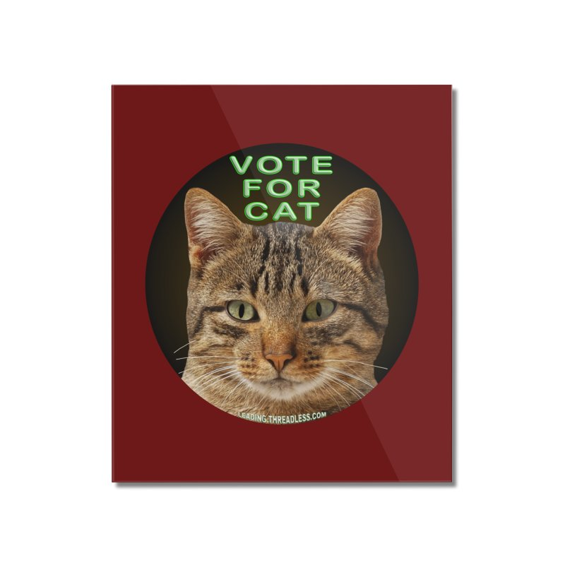 Vote For Cat Home Mounted Acrylic Print by Leading Artist Shop
