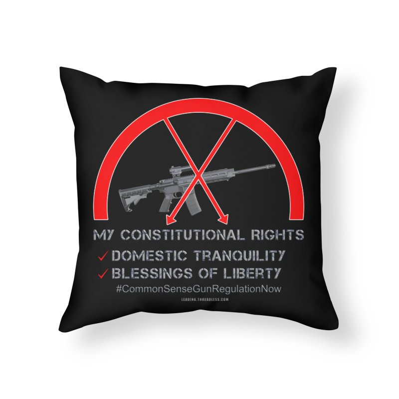 My Constitutional Rights Common Sense Gun Control Home Throw Pillow by Leading Artist Shop