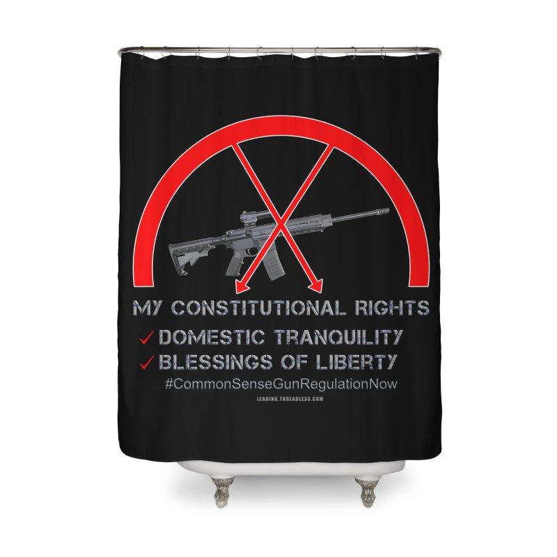 My Constitutional Rights Common Sense Gun Control Home Shower Curtain by Leading Artist Shop
