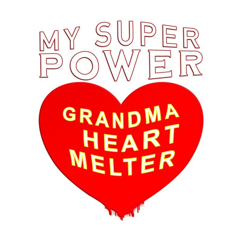 My SuperPower Grandma Heart Melter by Leading Artist Shop