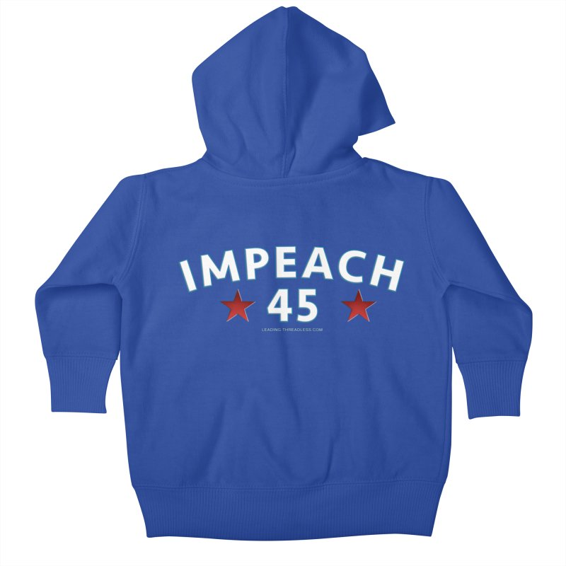 Impeach 45 Kids Baby Zip-Up Hoody by Leading Artist Shop