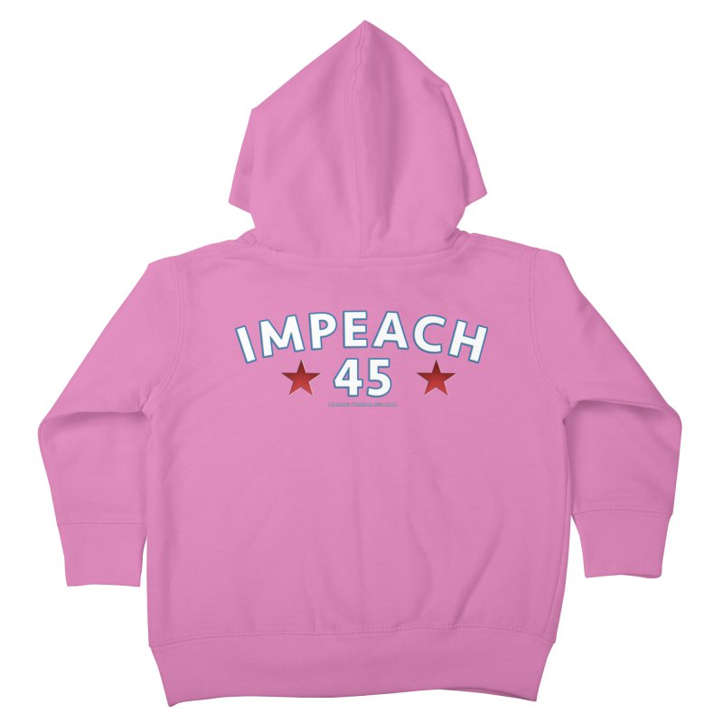 Impeach 45 Kids Toddler Zip-Up Hoody by Leading Artist Shop