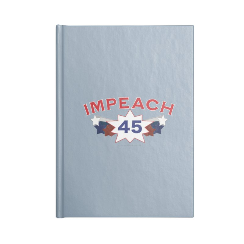 Impeach 45 With Stars Accessories Blank Journal Notebook by Leading Artist Shop